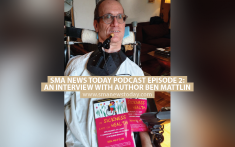 SMA News Today Podcast Episode 2: An Interview With Author Ben Mattlin